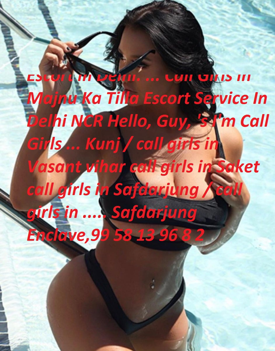 Escorts in Safdarjung call girls in delhi Delhi Best Sex Service Aunty, Busty Models Escorts Delhi  9958139682