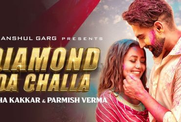 Diamond Da Challa Lyrics – Neha Kakkar