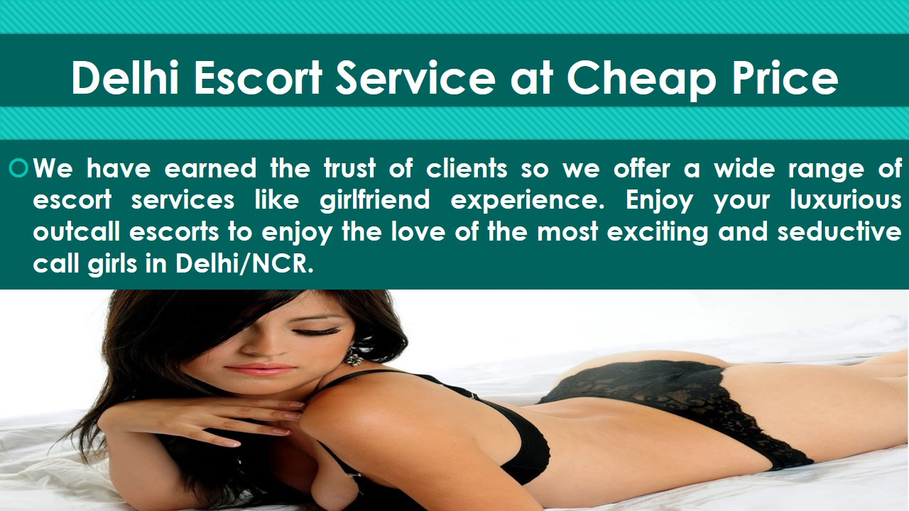 Get Best Delhi Escorts Services at moderate price