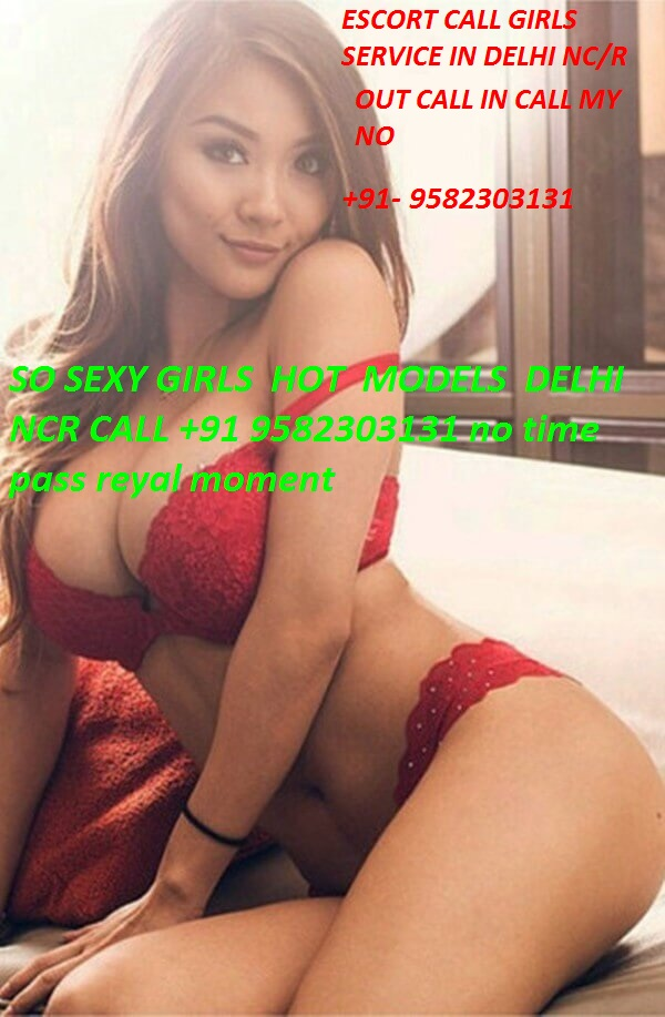 LUXURY NO1 A-1 TOP ESCORT CALL GIRLS SERVICE IN DELHI NC/R CALL NOW 9582303131 B2B 69 REYAL GIRLS NO TIME PASS