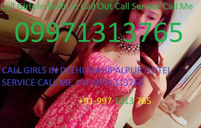 Delhi Hi profile Call Girls 9971313765 Hotel Home 24/7 provider